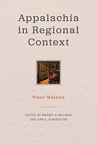 Appalachia in Regional Context: Place Matters (Place Matters: New Directions in Appalachian Studies)