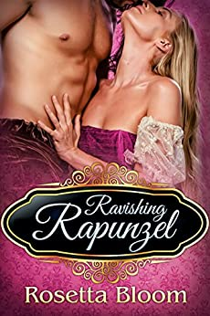 Ravishing Rapunzel (Passion-Filled Fairy Tales Book 6) by [Bloom, Rosetta]