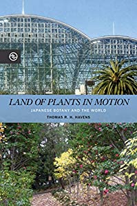 Land of Plants in Motion: Japanese Botany and the World (Perspectives on the Global Past) (English Edition)
