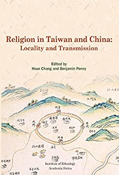 Religion in Taiwan and China: Locality and Transmission by [Academia Sinica, Institute of Ethnology]