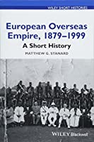 European Overseas Empire, 1879 - 1999: A Short History (Wiley Short Histories)