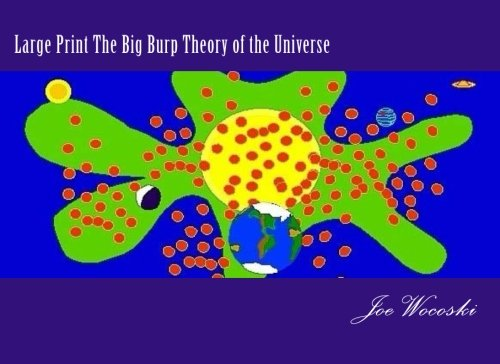 Large Print The Big Burp Theory of the Universe: How to Burp, Slurp, Gurgle, Glunk and Laugh at the Big Bang Theory