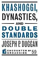 Khashoggi, Dynasties, and Double Standards (Encounter Broadsides)