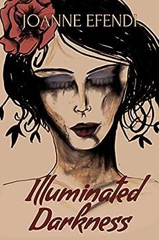 Illuminated Darkness by [Efendi, Joanne]