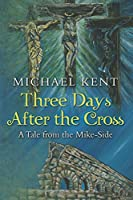 Three Days After the Cross: A Tale from the Mike-side (Guardian Angel Series)