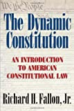 The Dynamic Constitution: An Introduction to American Constitutional Law by Jr. Richard H. Fallon(2005-03-21)