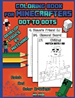 Coloring Book For Minecrafters: Dot To Dots: Develop Logics By Matching (Unofficial Book) (Volume 1) [並行輸入品]