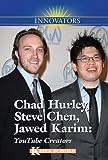 Chad Hurley, Steve Chen, Jawed Karim: YouTube Creators (Innovators)