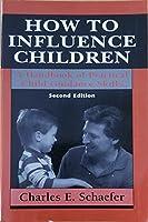 How to Influence Children: A Handbook of Practical Child Guidance Skills. (Master Work)