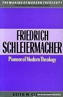 Friedrich Schleiermacher: Pioneer of Modern Theology (Making of Modern Theology)