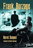 Frank Borzage: The Life And Films Of A Hollywood Romantic
