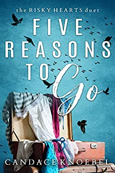 Five Reasons To Go (The Risky Hearts Duet Book 2) by [Knoebel, Candace]