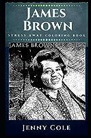 James Brown Stress Away Coloring Book: An Adult Coloring Book Based on The Life of James Brown. (James Brown Stress Away Coloring Books)