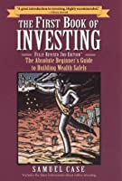 The First Book of Investing, Fully Revised 3rd Edition: The Absolute Beginner's Guide to Building Wealth Safely