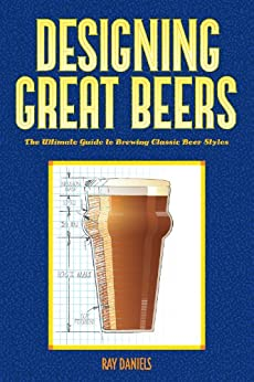 Designing Great Beers: The Ultimate Guide to Brewing Classic Beer Styles by [Daniels, Ray]