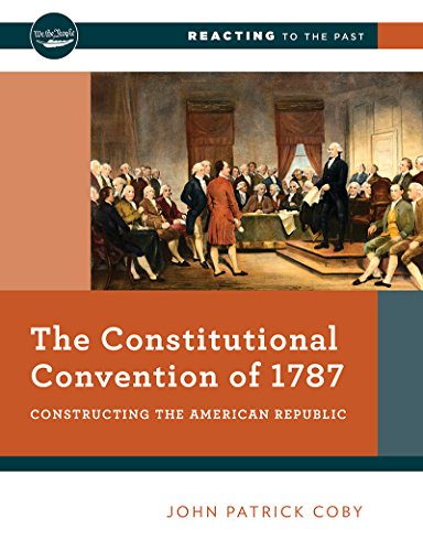 Download The Constitutional Convention of 1787: Constructing the American Republic (Reacting to the Past) 0393640906