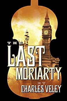The Last Moriarty (A Sherlock Holmes and Lucy James Mystery) by [Veley, Charles]