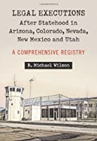 Legal Executions After Statehood in Arizona, Colorado, Nevada, New Mexico and Utah: A Comprehensive Registry