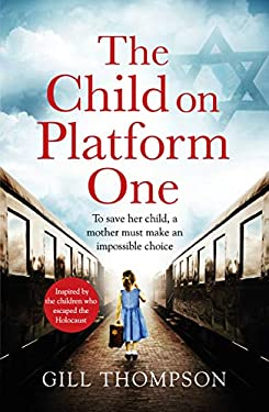 The Child On Platform One: A heartbreaking novel of World War 2