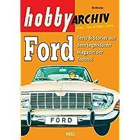 Hobby Archiv Ford: Reprint aus dem legendaeren Magazin der Technik