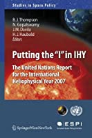 "Putting the ""I"" in IHY: The United Nations Report for the International Heliophysical Year 2007 (Studies in Space Policy)"