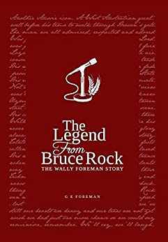 The Legend from Bruce Rock: The Wally Foreman Story by [Foreman, Glen Eric]