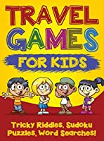 Travel Games for Kids: Tricky & Difficult Riddles, Sudoku Puzzles and Word Searches! (Airplane Activites & Car Games for Kids Ages 5-10)