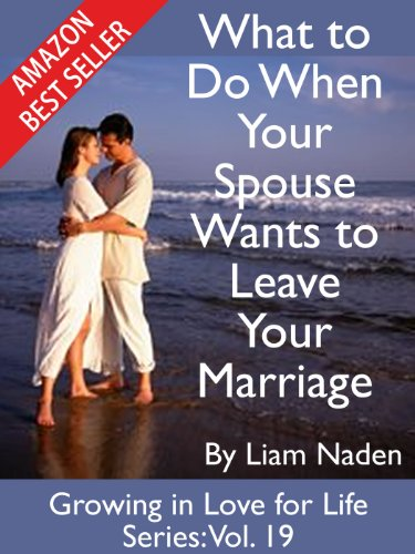 Download What to Do When Your Spouse Wants to Leave Your Marriage (Growing in Love for Life Series Book 19) (English Edition) B00EIBRAVE