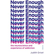 Never Enough: the neuroscience and experience of addiction