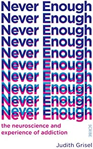 Never Enough: the neuroscience and experience of addiction (The Addicted Brain)