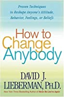How to Change Anybody: Proven Techniques to Reshape Anyone's Attitude Behavior Feelings or Beliefs [並行輸入品]