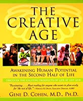 The Creative Age: Awakening Human Potential in the Second Half of Life