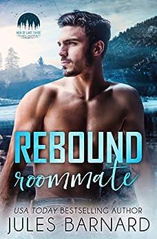 Rebound Roommate (Men of Lake Tahoe Book 3) by [Barnard, Jules]
