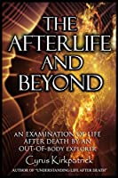 The Afterlife and Beyond: An Examination of Life After Death by an Out-Of-Body Explorer