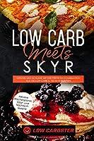 Low Carb meets Skyr: Gesund und schlank mit der perfekten Kombination aus 100 Low-Carb & 100 Skyr Rezepten - Inklusive Wochenplaner, Salat- und Nachtischrezepte