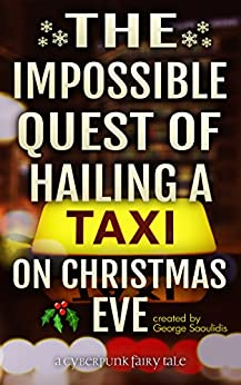 The Impossible Quest Of Hailing A Taxi On Christmas Eve (Cyberpunk Fairy Tales) by [Saoulidis, George]
