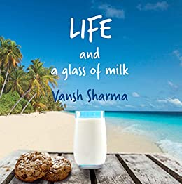 Life and a glass of milk by [Sharma, Vansh]