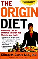 The Origin Diet: How Eating Like Our Stone-Age Ancestors Will Maximize Your Health