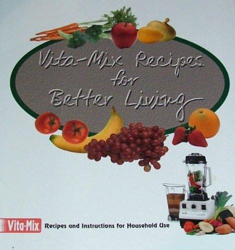 Vita-Mix Recipes For Better Li...