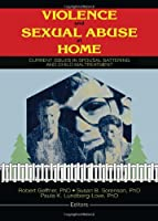 Violence and Sexual Abuse at Home: Current Issues in Spousal Battering and Child Maltreatment (Monograph Published Simultaneously As the Journal of Aggression, Maltreatment & Trauma , Vol 1, No 1)