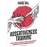 Assertiveness Training: How to Stand Up for Yourself, Boost Your Confidence, and Improve Assertive Communication Skills