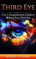 Third Eye 2in1: The Ultimate Guide to Self Awareness (April Stone - Spirituality)