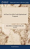An Exact List of the Lords Spiritual and Temporal: As Also of the Knights and Commissioners of Shires, Citizens and Burgesses of the First Parliament of King George Summon'd March 171415, and Continu'd, the Eighthed Corrected