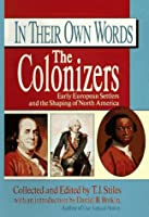 The Colonizers: Early European Settlers and the Shaping of North America (In Their Own Words)
