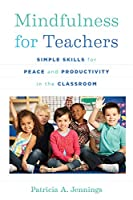 Mindfulness for Teachers: Simple Skills for Peace and Productivity in the Classroom (Norton Series on the Social Neuroscience of Education)