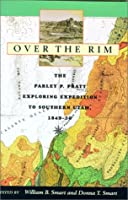 Over the Rim: The Parley P. Pratt Exploring Expedition to Southern Utah, 1849-1850