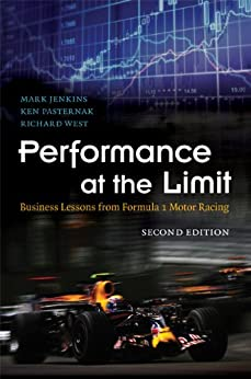 Performance at the Limit: Business Lessons from Formula 1 Motor Racing by [Jenkins, Mark, Pasternak, Ken, West, Richard]
