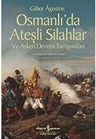 Osmanli壇a Atesli Silahlar ve Askeri Devrim Tartismalari