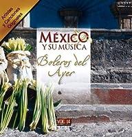 Mexico Y Su Musica: Boleros Del Ayer