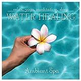 ウォーターヒーリング - 癒し リラックス ヨガ 瞑想 マッサージ 安眠 -